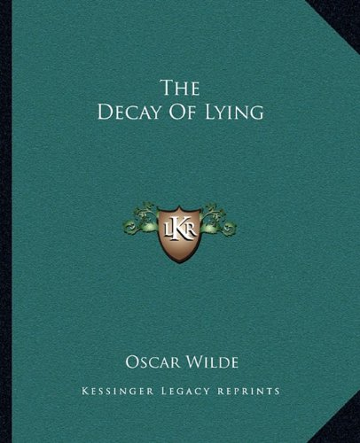 9781162692371: The Decay of Lying (Kessinger Legacy Reprints)