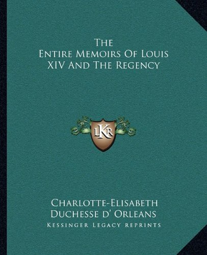 9781162693736: The Entire Memoirs Of Louis XIV And The Regency