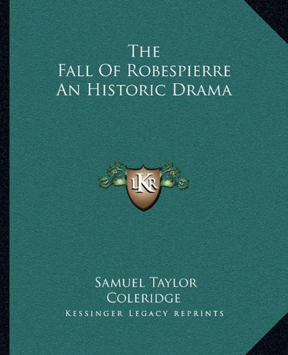 9781162694238: The Fall Of Robespierre An Historic Drama