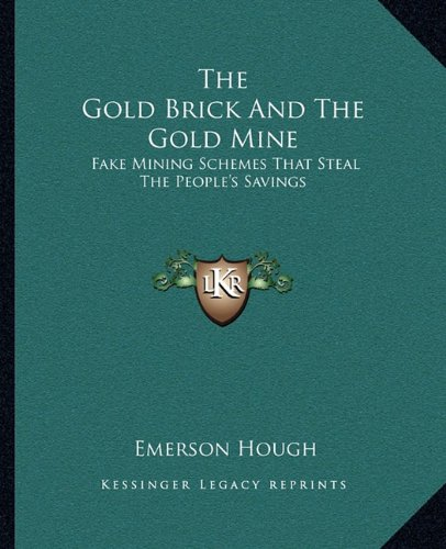 9781162695853: The Gold Brick And The Gold Mine: Fake Mining Schemes That Steal The People's Savings