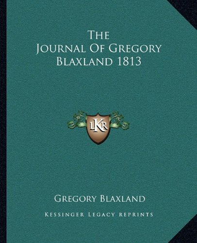 The Journal Of Gregory Blaxland 1813 (9781162698779) by Blaxland, Gregory