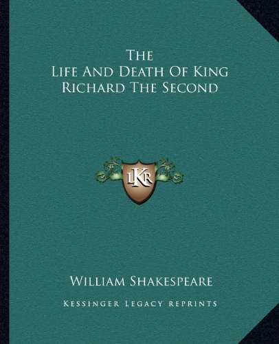 9781162699653: The Life And Death Of King Richard The Second