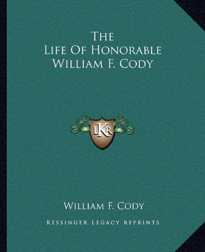 9781162699905: The Life Of Honorable William F. Cody