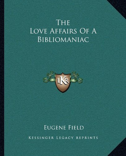 The Love Affairs Of A Bibliomaniac (1162700882) by Eugene Field