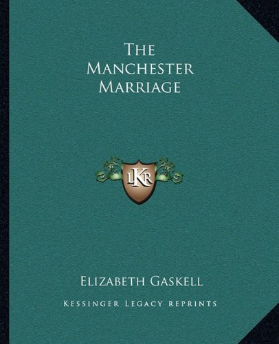 9781162701509: The Manchester Marriage