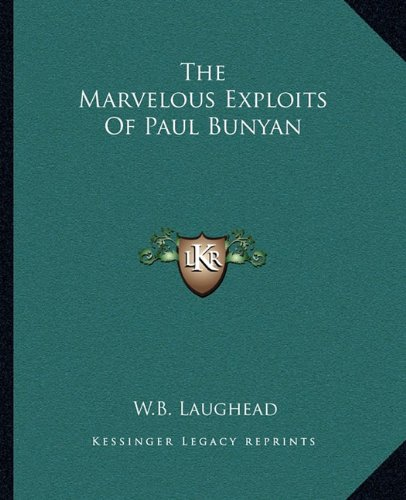 9781162701646: The Marvelous Exploits Of Paul Bunyan