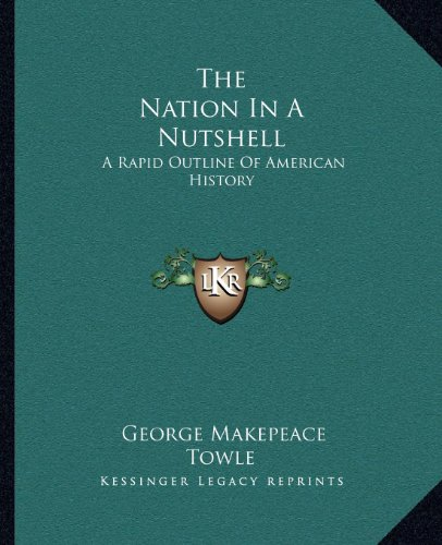 9781162703107: The Nation In A Nutshell: A Rapid Outline Of American History