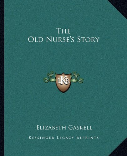 9781162703763: The Old Nurse's Story