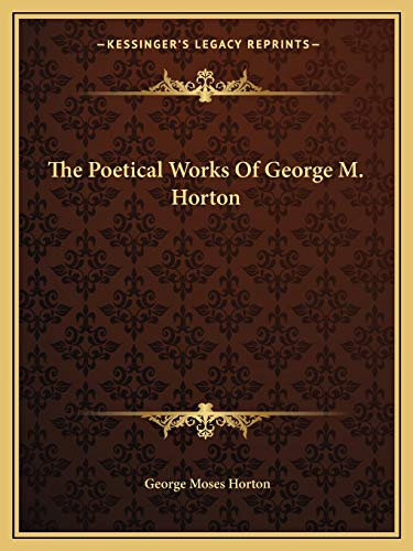 9781162705040: The Poetical Works Of George M. Horton
