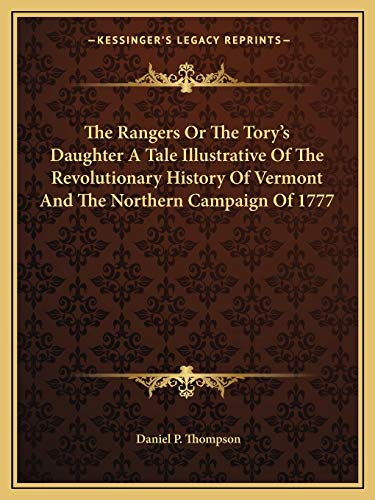 9781162706375: The Rangers Or The Tory's Daughter A Tale Illustrative Of The Revolutionary History Of Vermont And The Northern Campaign Of 1777
