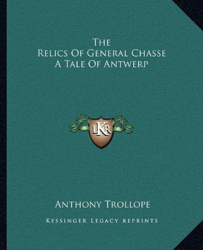 9781162706733: The Relics of General Chasse a Tale of Antwerp