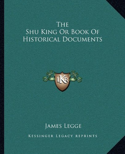 The Shu King Or Book Of Historical Documents (1162708301) by James Legge
