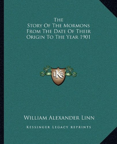 9781162709543: The Story of the Mormons from the Date of Their Origin to the Year 1901