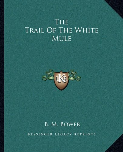 9781162710754: The Trail Of The White Mule