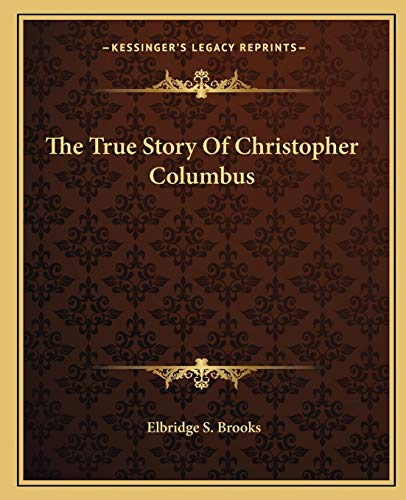 9781162710945: The True Story Of Christopher Columbus