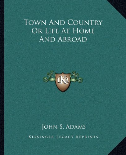 Town And Country Or Life At Home And Abroad (9781162714400) by Adams, John S.