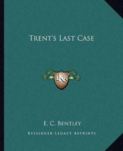Trent's Last Case (9781162714684) by E. C. Bentley