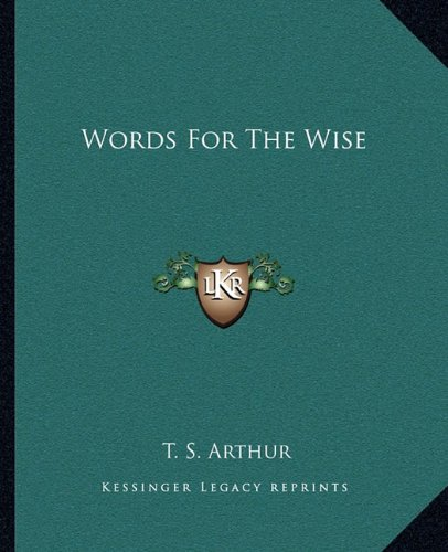 Words For The Wise (1162717750) by T. S. Arthur