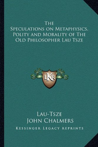 9781162719405: The Speculations on Metaphysics, Polity and Morality of The Old Philosopher Lau Tsze