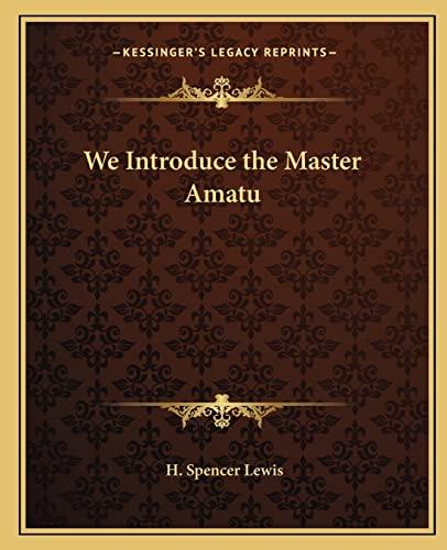 9781162719863: We Introduce the Master Amatu