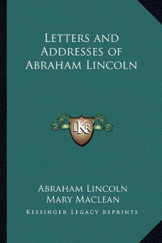 9781162719962: Letters and Addresses of Abraham Lincoln