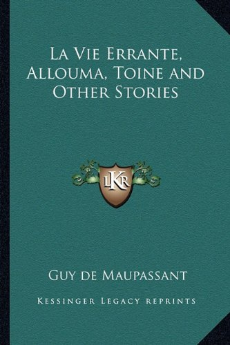 La Vie Errante, Allouma, Toine and Other Stories (French Edition) (116272191X) by Guy de Maupassant