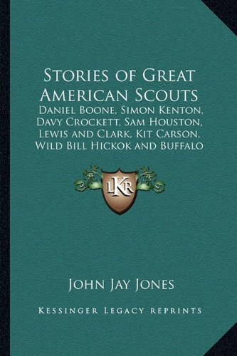 9781162722665: Stories of Great American Scouts: Daniel Boone, Simon Kenton, Davy Crockett, Sam Houston, Lewis and Clark, Kit Carson, Wild Bill Hickok and Buffalo Bill