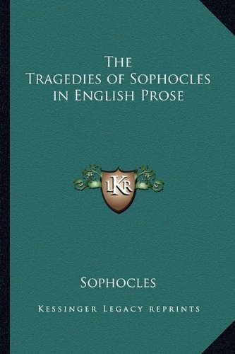 The Tragedies of Sophocles in English Prose (1162723971) by Sophocles