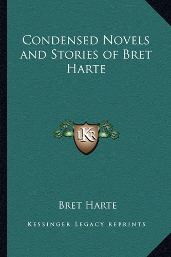 9781162724669: Condensed Novels and Stories of Bret Harte