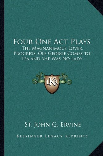9781162725550: Four One Act Plays: The Magnanimous Lover, Progress, Ole George Comes to Tea and She Was No Lady