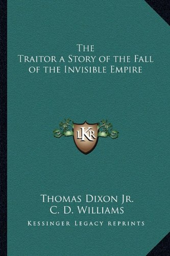 9781162725710: The Traitor a Story of the Fall of the Invisible Empire
