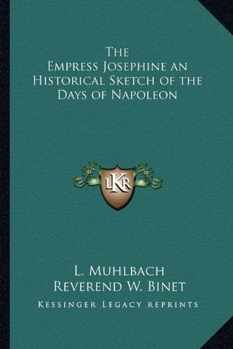 9781162725888: The Empress Josephine an Historical Sketch of the Days of Napoleon