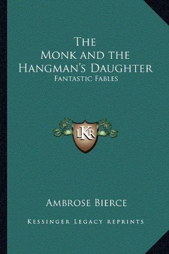 9781162726847: The Monk and the Hangman's Daughter: Fantastic Fables