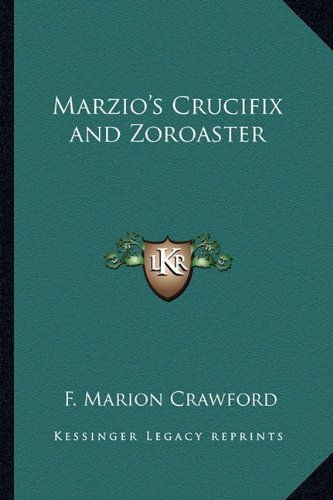 Marzio's Crucifix and Zoroaster (1162727802) by F. Marion Crawford