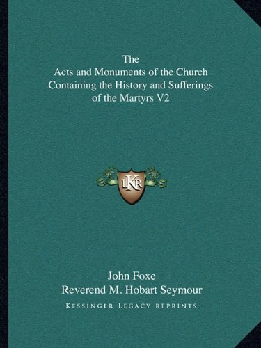 9781162728261: The Acts and Monuments of the Church Containing the History and Sufferings of the Martyrs V2
