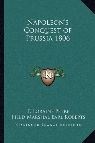 Napoleon's Conquest of Prussia 1806 (9781162728605) by F. Loraine Petre