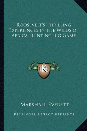 9781162729749: Roosevelt's Thrilling Experiences in the Wilds of Africa Hunting Big Game