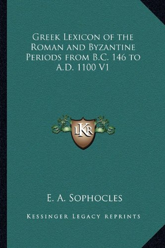 9781162730066: Greek Lexicon of the Roman and Byzantine Periods from B.C. 146 to A.D. 1100 V1