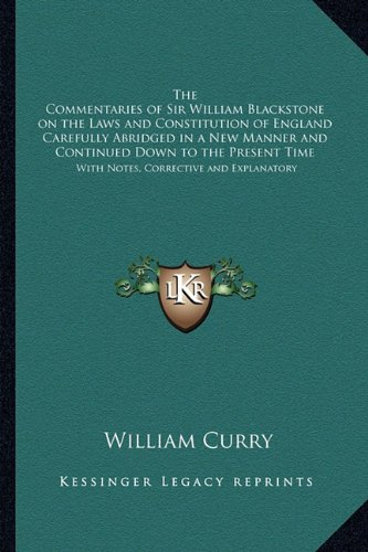 9781162730264: The Commentaries of Sir William Blackstone on the Laws and Constitution of England Carefully Abridged in a New Manner and Continued Down to the Present Time: With Notes, Corrective and Explanatory