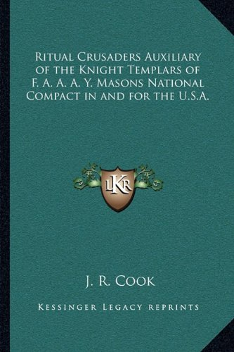 9781162732206: Ritual Crusaders Auxiliary of the Knight Templars of F. A. A. A. Y. Masons National Compact in and for the U.S.A.