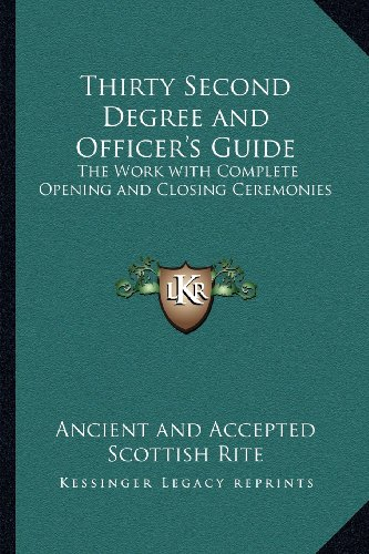 9781162732213: Thirty Second Degree and Officer's Guide: The Work with Complete Opening and Closing Ceremonies