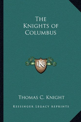 The Knights of Columbus: Knight, Thomas C.