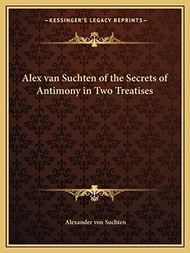 9781162732374: Alex Van Suchten of the Secrets of Antimony in Two Treatises