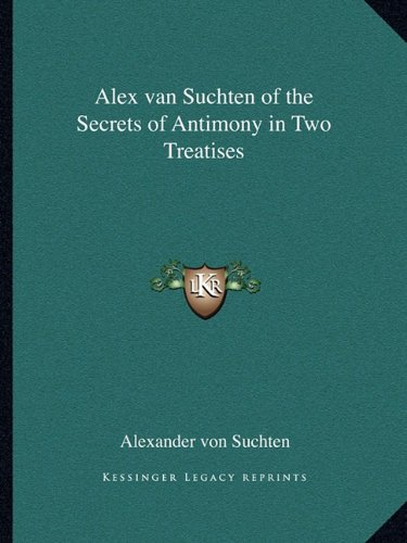 9781162732374: Alex Van Suchten of the Secrets of Antimony in Two Treatises