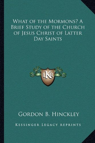 9781162733036: What of the Mormons? a Brief Study of the Church of Jesus Christ of Latter Day Saints