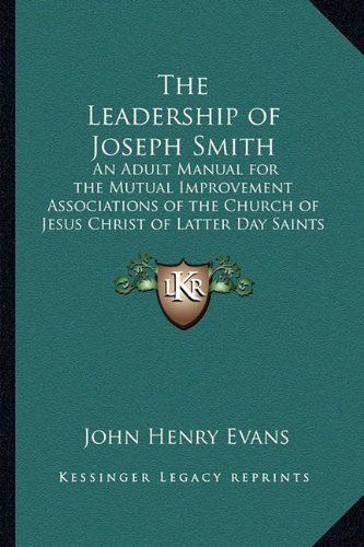 9781162733166: The Leadership of Joseph Smith: An Adult Manual for the Mutual Improvement Associations of the Church of Jesus Christ of Latter Day Saints for the Year 1934 to 1935