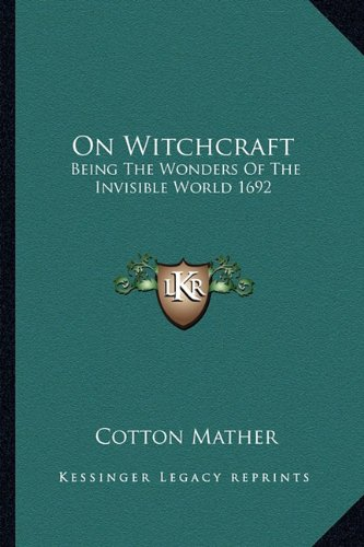 9781162733876: On Witchcraft: Being the Wonders of the Invisible World 1692