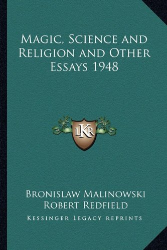 9781162734224: Magic, Science and Religion and Other Essays 1948 (Kessinger Legacy Reprints)