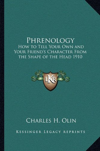 9781162734767: Phrenology: How to Tell Your Own and Your Friend's Character From the Shape of the Head 1910
