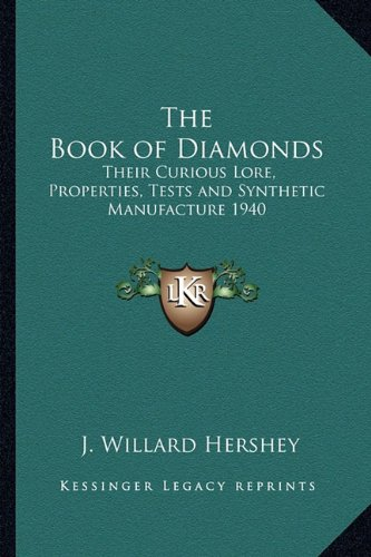 9781162734897: The Book of Diamonds: Their Curious Lore, Properties, Tests and Synthetic Manufacture 1940